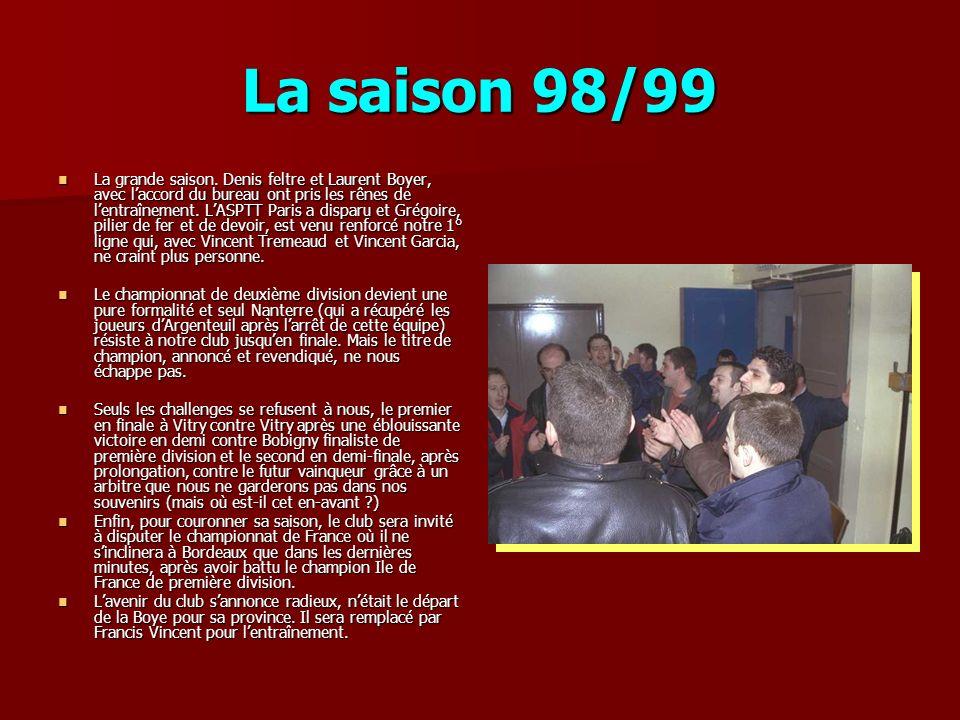 La saison 98/99 La grande saison. Denis feltre et Laurent Boyer, avec laccord du bureau ont pris les rênes de lentraînement. LASPTT Paris a disparu et