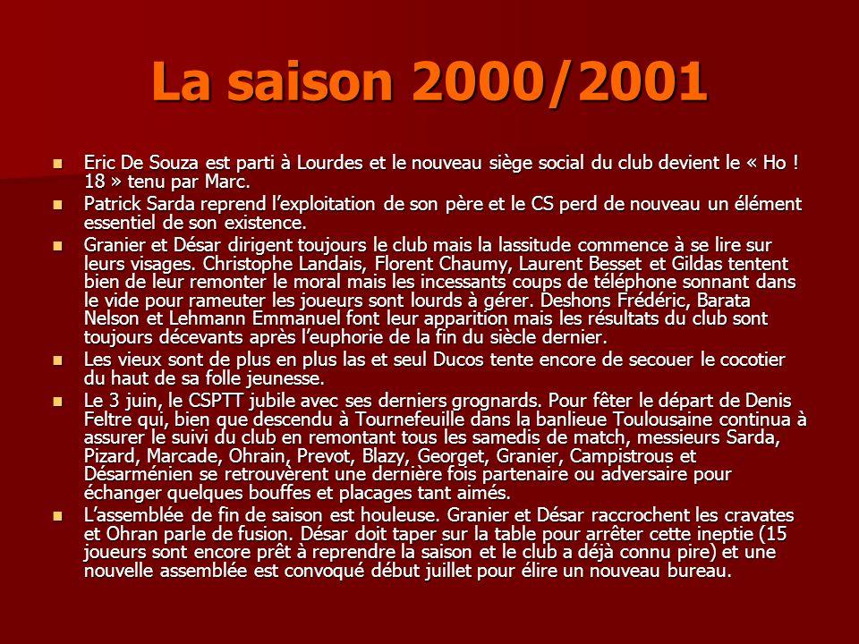 La saison 2000/2001 Eric De Souza est parti à Lourdes et le nouveau siège social du club devient le « Ho ! 18 » tenu par Marc. Eric De Souza est parti