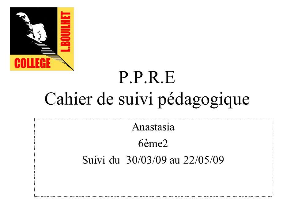 P.P.R.E Cahier de suivi pédagogique Anastasia 6ème2 Suivi du 30/03/09 au 22/05/09