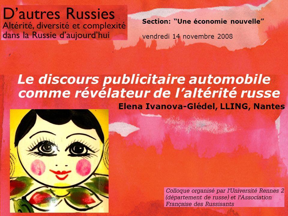 Section: Une économie nouvelle vendredi 14 novembre 2008 Le discours publicitaire automobile comme révélateur de laltérité russe Elena Ivanova-Glédel, LLING, Nantes