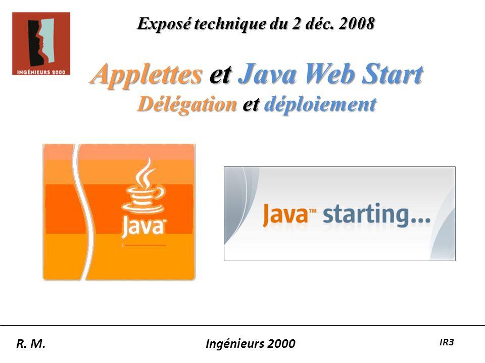 Exposé technique du 2 déc. 2008 Applettes et Java Web Start Délégation et déploiement R. M.Ingénieurs 2000 IR3