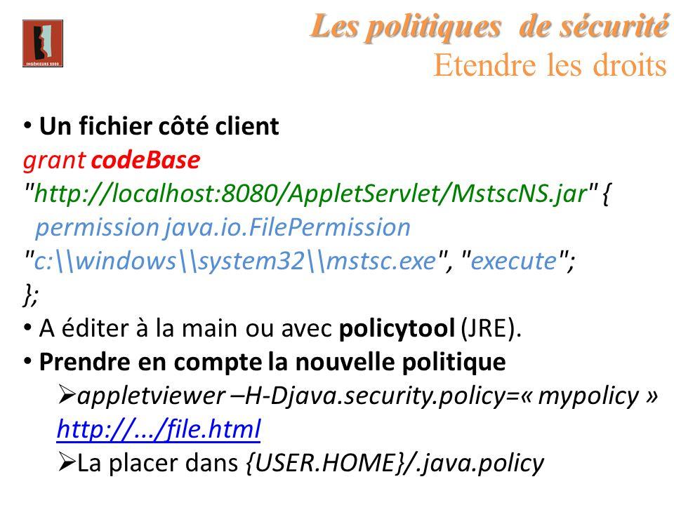 Les politiques de sécurité Etendre les droits Un fichier côté client grant codeBase