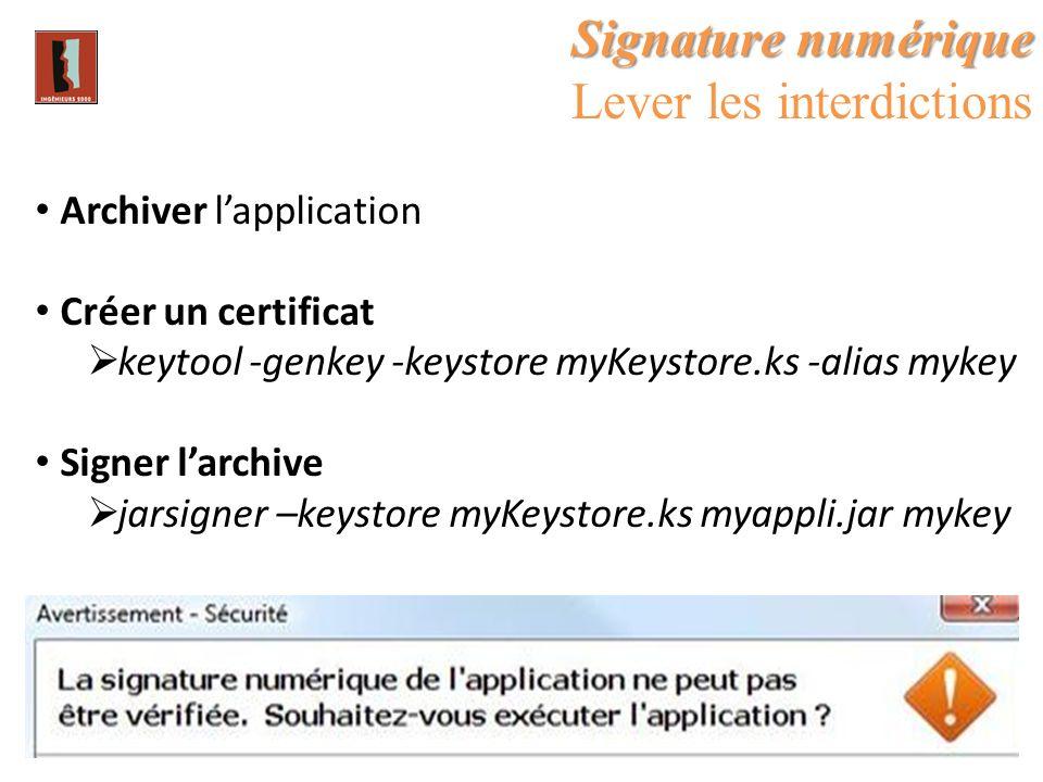 Signature numérique Lever les interdictions Archiver lapplication Créer un certificat keytool -genkey -keystore myKeystore.ks -alias mykey Signer larc
