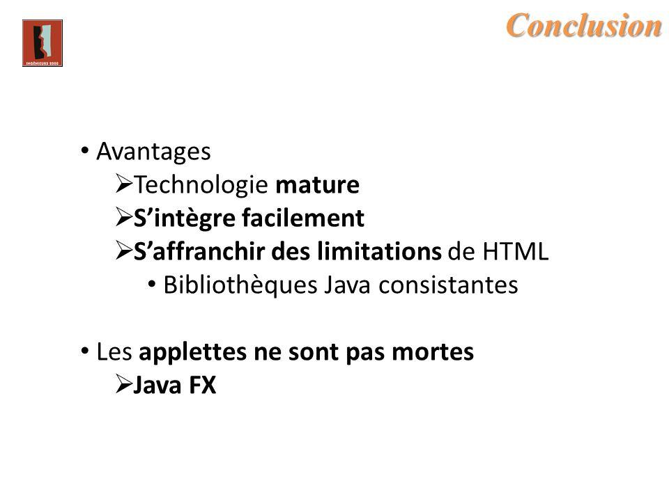 Conclusion Avantages Technologie mature Sintègre facilement Saffranchir des limitations de HTML Bibliothèques Java consistantes Les applettes ne sont