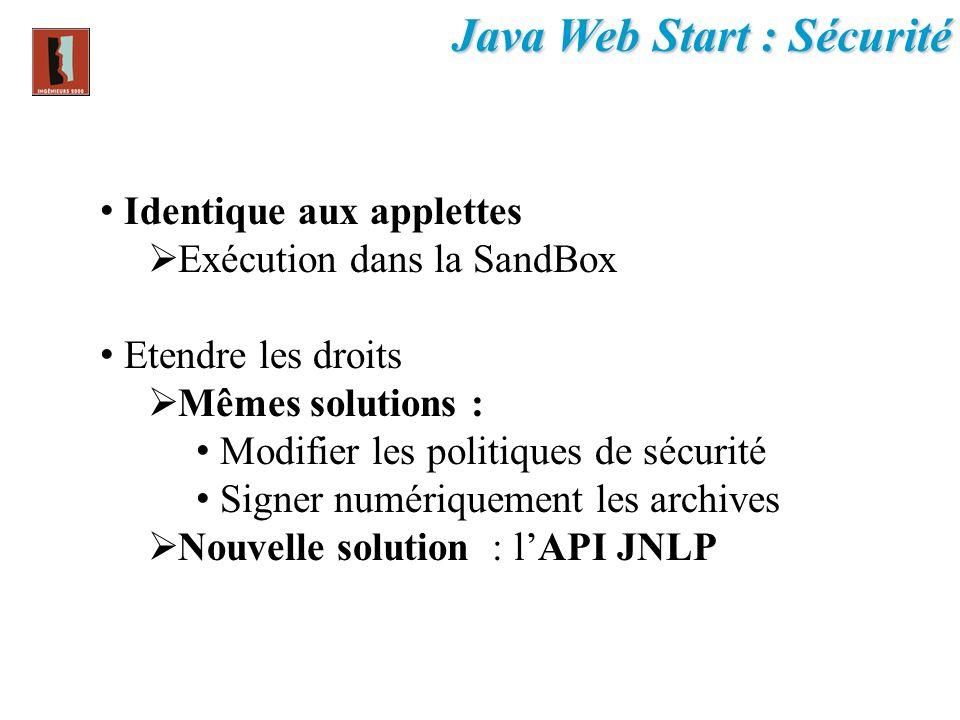 Identique aux applettes Exécution dans la SandBox Etendre les droits Mêmes solutions : Modifier les politiques de sécurité Signer numériquement les ar