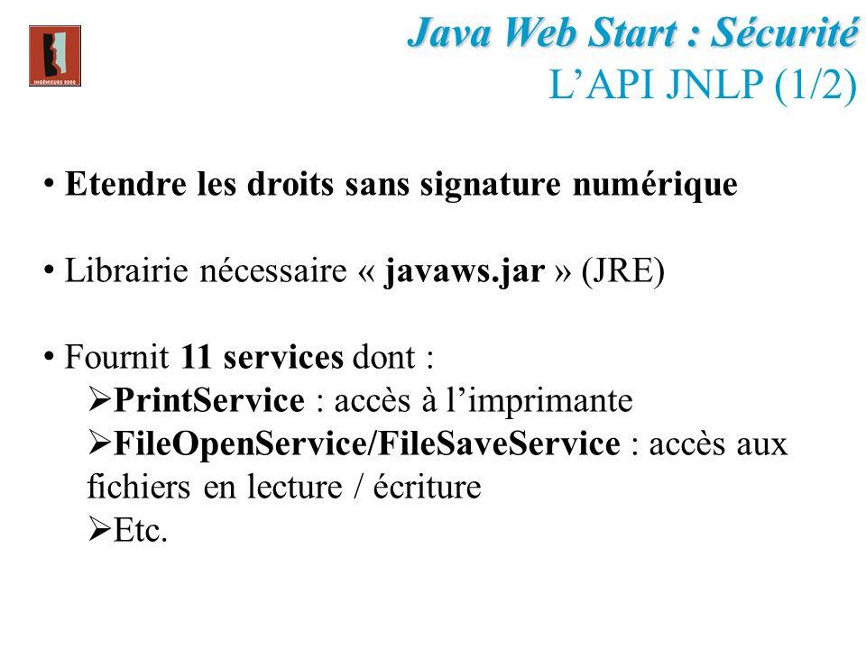 Etendre les droits sans signature numérique Librairie nécessaire « javaws.jar » (JRE) Fournit 11 services dont : PrintService : accès à limprimante Fi