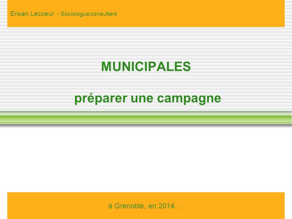 MUNICIPALES préparer une campagne à Grenoble, en 2014… Erwan Lecoeur - Sociologue consultant