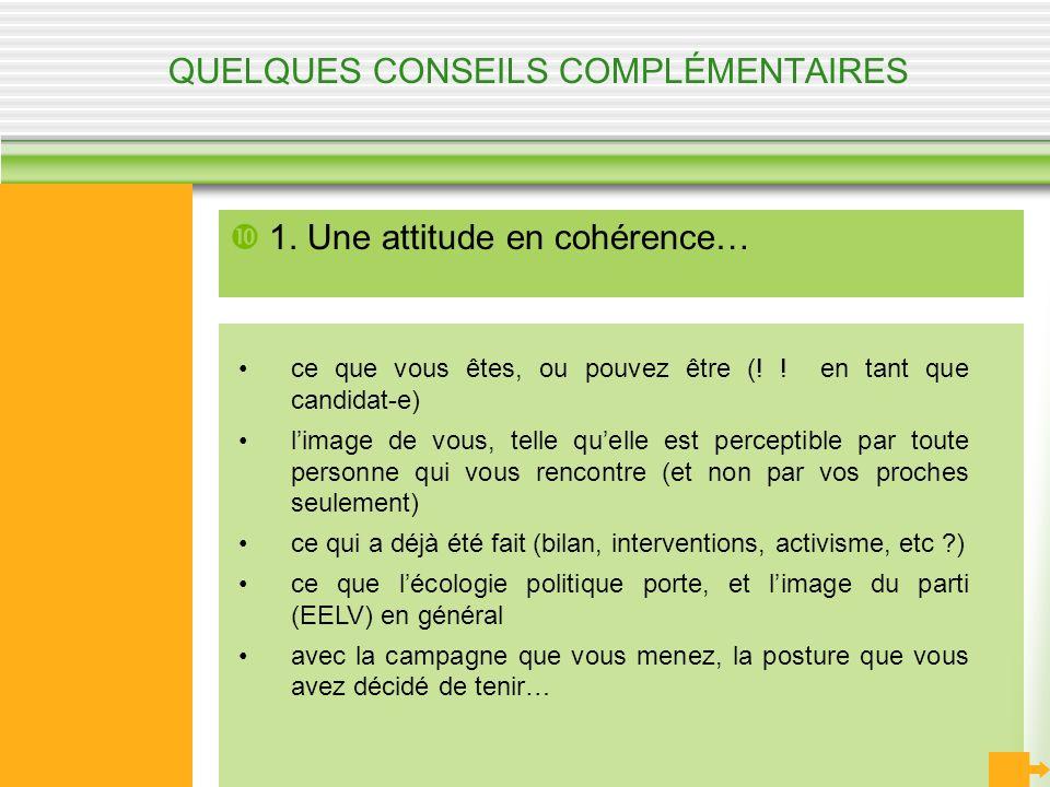 QUELQUES CONSEILS COMPLÉMENTAIRES 1. Une attitude en cohérence… ce que vous êtes, ou pouvez être (! ! en tant que candidat-e) limage de vous, telle qu