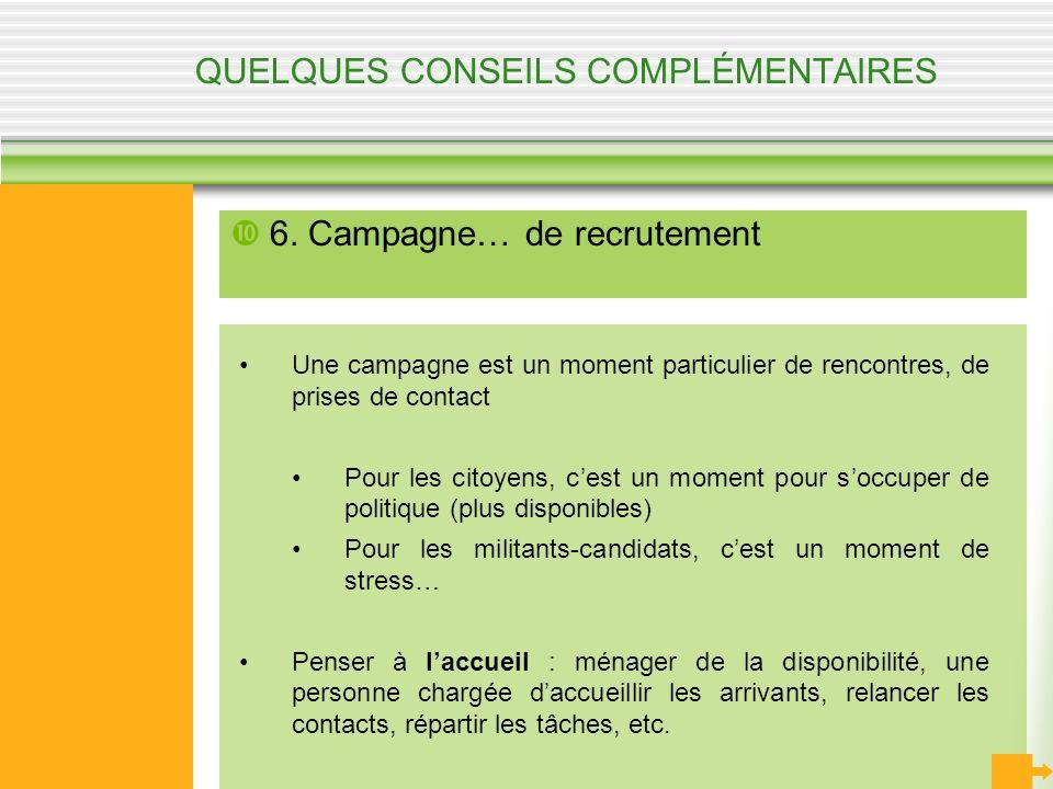 QUELQUES CONSEILS COMPLÉMENTAIRES 6. Campagne… de recrutement Une campagne est un moment particulier de rencontres, de prises de contact Pour les cito