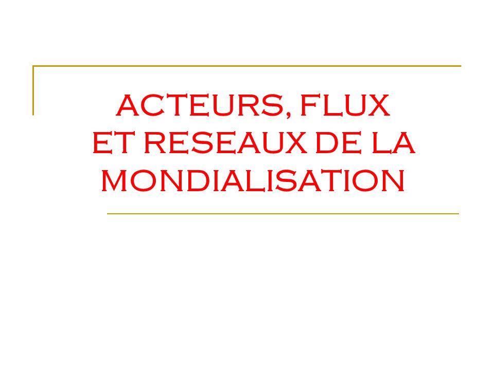 ACTEURS, FLUX ET RESEAUX DE LA MONDIALISATION