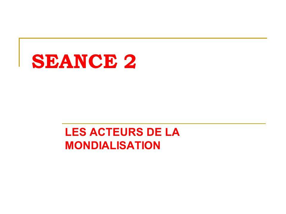 SEANCE 2 LES ACTEURS DE LA MONDIALISATION
