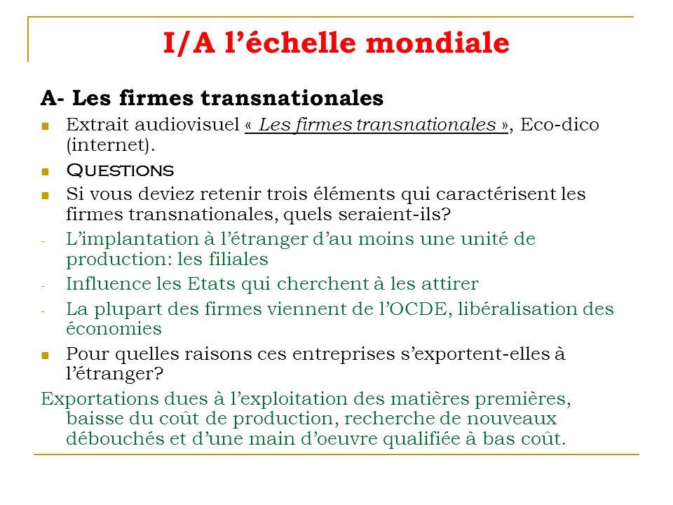 I/A léchelle mondiale A- Les firmes transnationales Extrait audiovisuel « Les firmes transnationales », Eco-dico (internet). Questions Si vous deviez