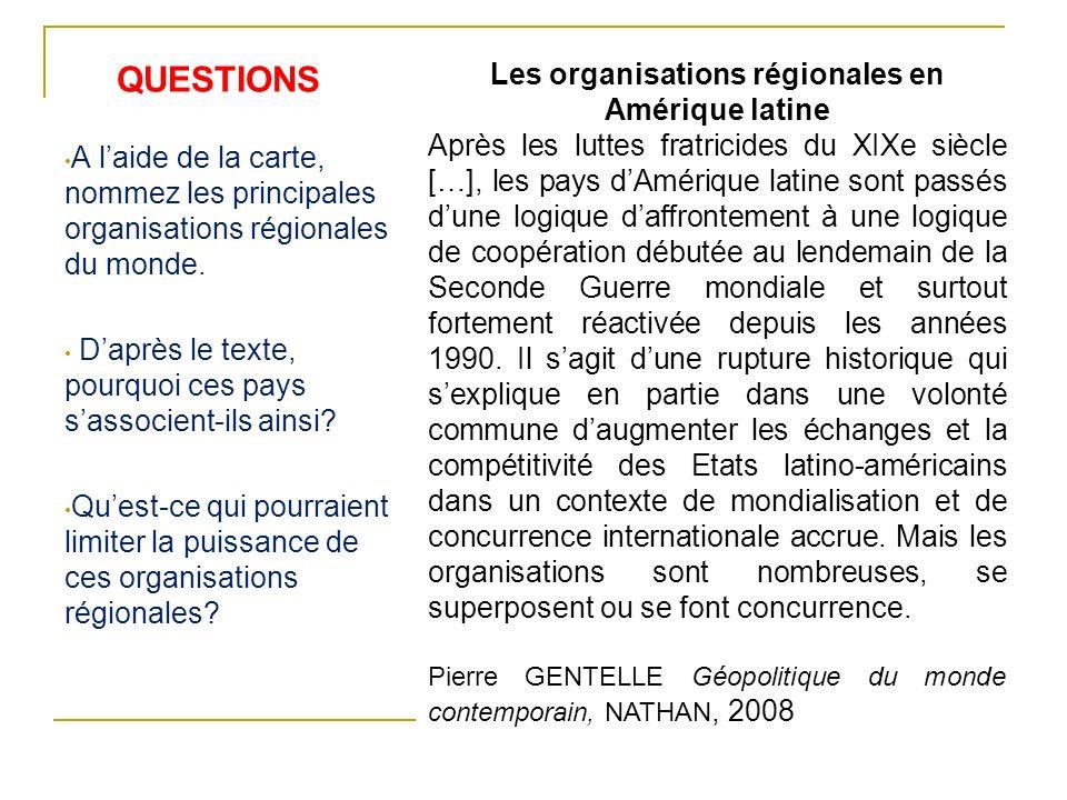 QUESTIONS Les organisations régionales en Amérique latine Après les luttes fratricides du XIXe siècle […], les pays dAmérique latine sont passés dune