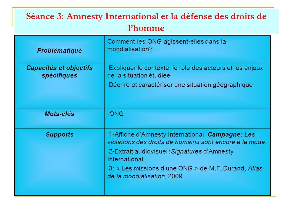 Séance 3: Amnesty International et la défense des droits de lhomme Problématique Comment les ONG agissent-elles dans la mondialisation? Capacités et o