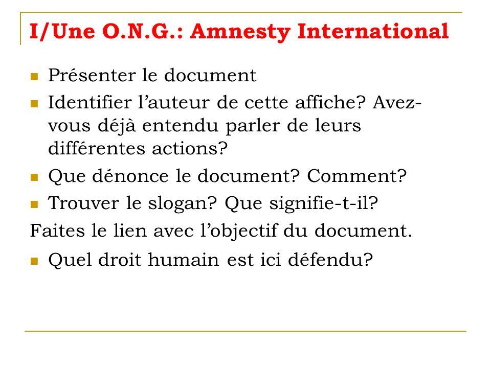 I/Une O.N.G.: Amnesty International Présenter le document Identifier lauteur de cette affiche? Avez- vous déjà entendu parler de leurs différentes act