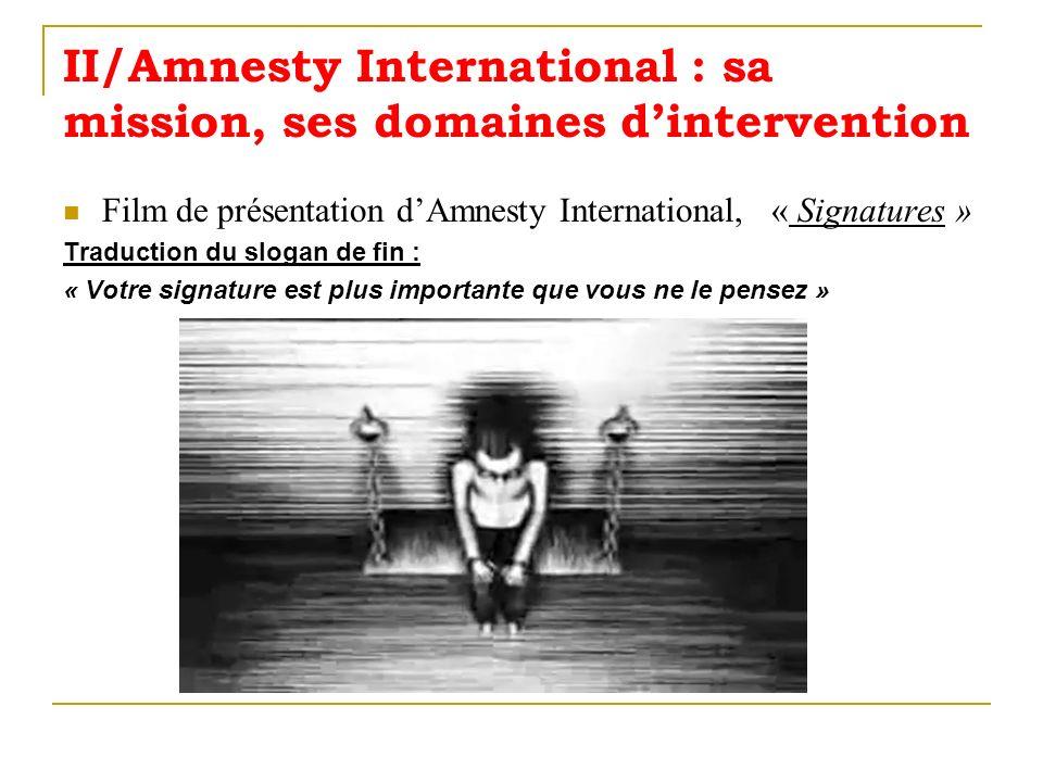 II/Amnesty International : sa mission, ses domaines dintervention Film de présentation dAmnesty International, « Signatures » Traduction du slogan de