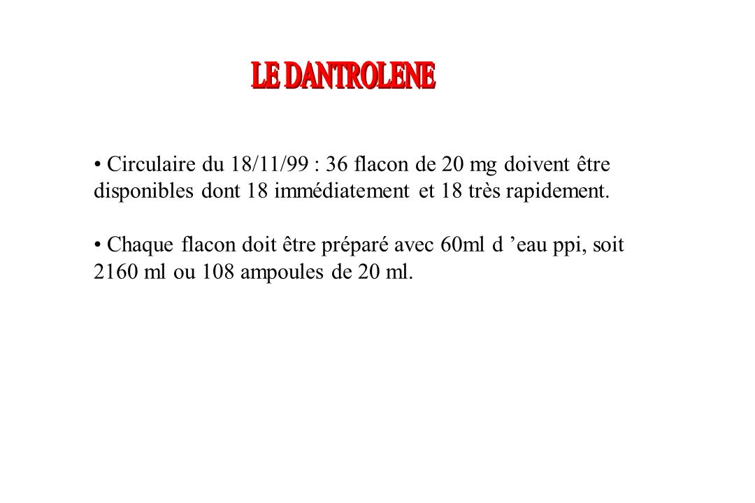 Circulaire du 18/11/99 : 36 flacon de 20 mg doivent être disponibles dont 18 immédiatement et 18 très rapidement. Chaque flacon doit être préparé avec