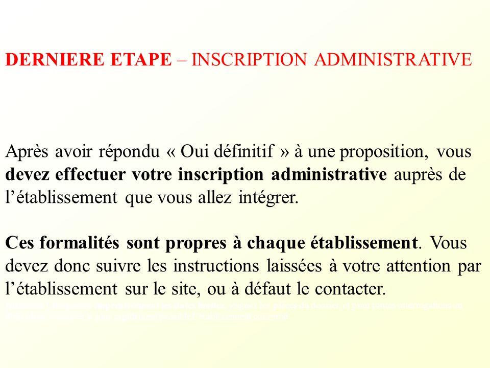 DERNIERE ETAPE – INSCRIPTION ADMINISTRATIVE Après avoir répondu « Oui définitif » à une proposition, vous devez effectuer votre inscription administra