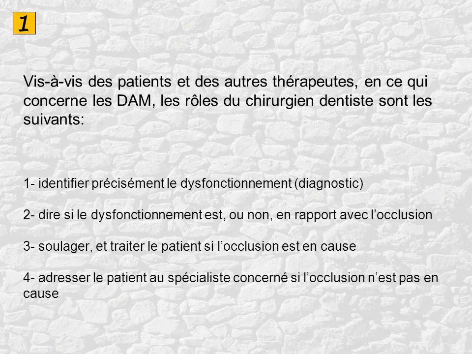 1 Vis-à-vis des patients et des autres thérapeutes, en ce qui concerne les DAM, les rôles du chirurgien dentiste sont les suivants: 1- identifier préc