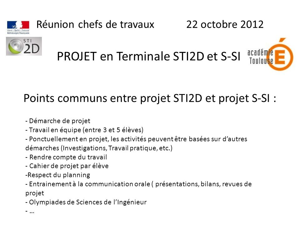 Points communs entre projet STI2D et projet S-SI : Réunion chefs de travaux 22 octobre 2012 PROJET en Terminale STI2D et S-SI - Démarche de projet - T