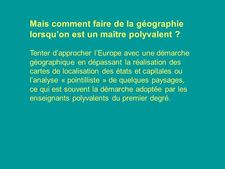 Mais comment faire de la géographie lorsquon est un maître polyvalent ? Tenter dapprocher lEurope avec une démarche géographique en dépassant la réali