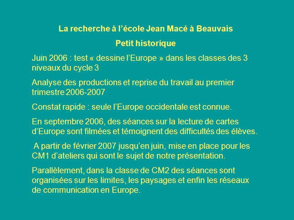La recherche à lécole Jean Macé à Beauvais Petit historique Juin 2006 : test « dessine lEurope » dans les classes des 3 niveaux du cycle 3 Analyse des