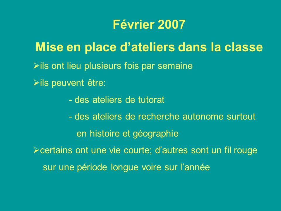 Février 2007 Mise en place dateliers dans la classe ils ont lieu plusieurs fois par semaine ils peuvent être: - des ateliers de tutorat - des ateliers