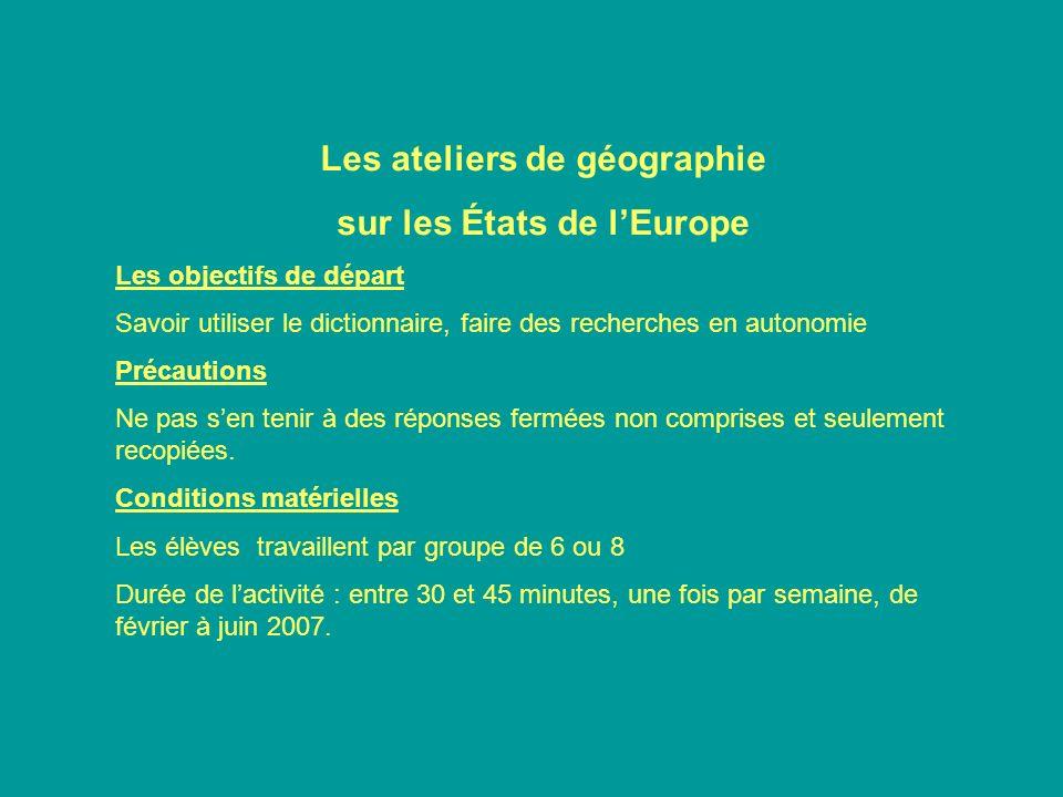 Les ateliers de géographie sur les États de lEurope Les objectifs de départ Savoir utiliser le dictionnaire, faire des recherches en autonomie Précaut
