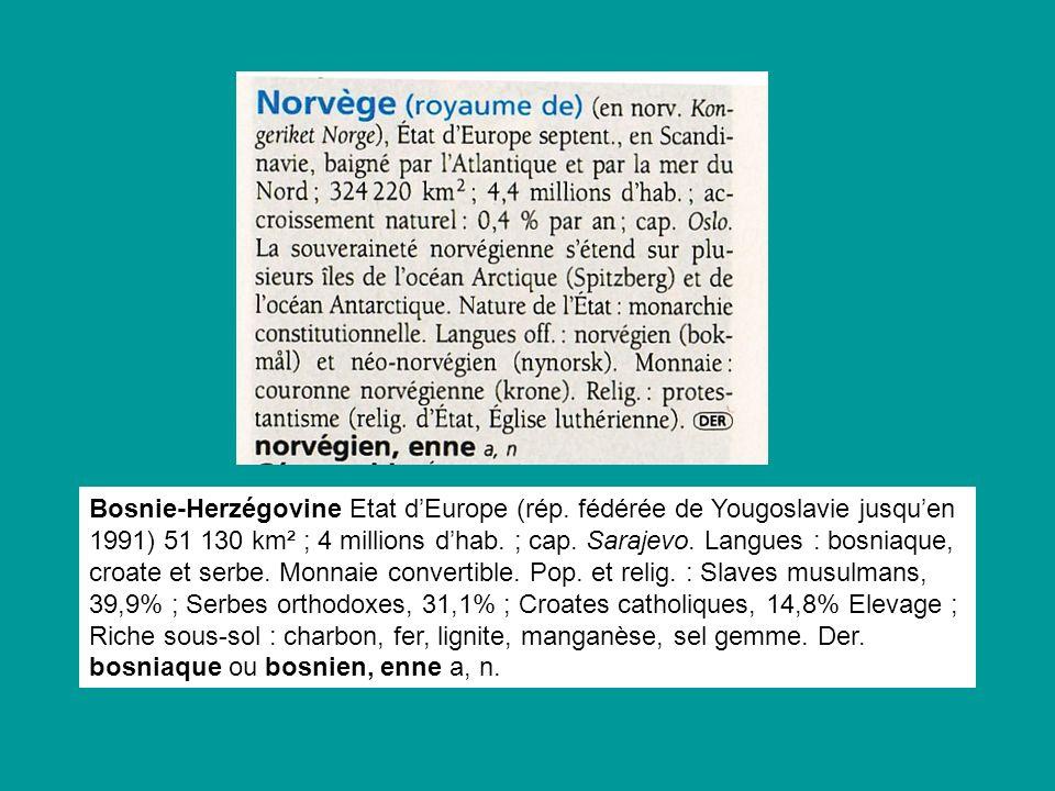 Bosnie-Herzégovine Etat dEurope (rép. fédérée de Yougoslavie jusquen 1991) 51 130 km² ; 4 millions dhab. ; cap. Sarajevo. Langues : bosniaque, croate
