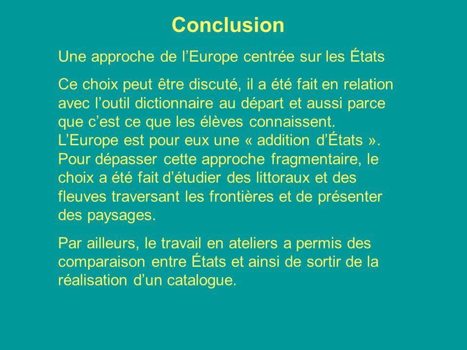 Conclusion Une approche de lEurope centrée sur les États Ce choix peut être discuté, il a été fait en relation avec loutil dictionnaire au départ et a