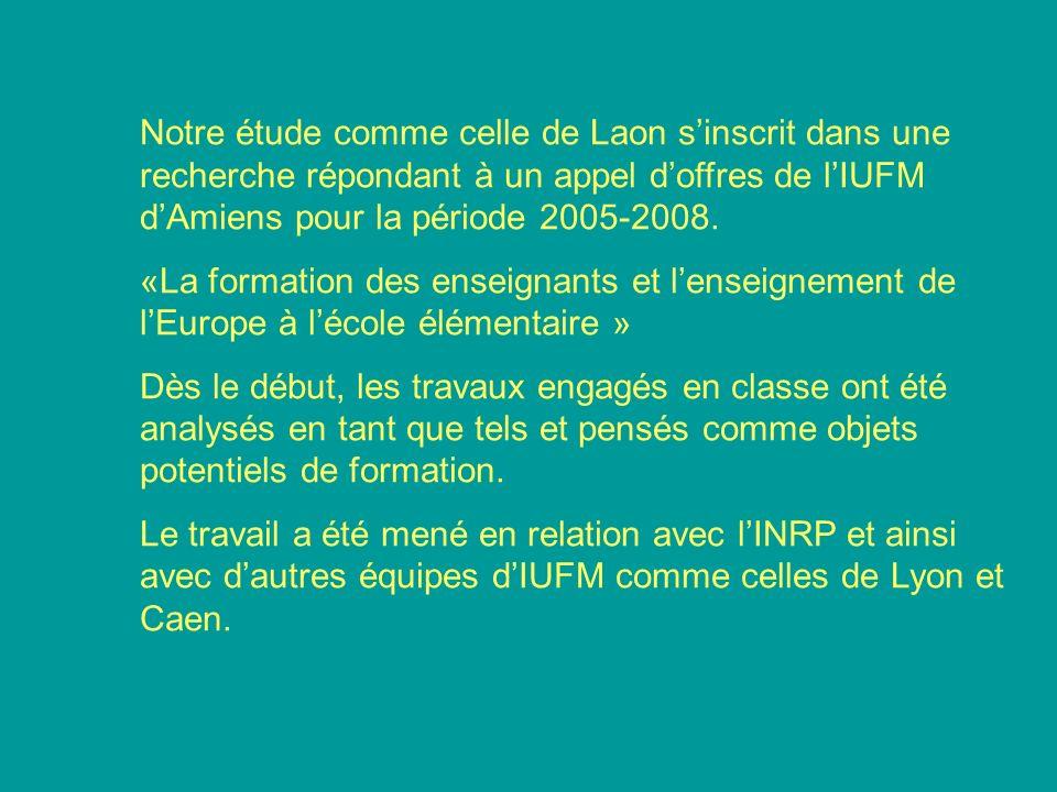 Notre étude comme celle de Laon sinscrit dans une recherche répondant à un appel doffres de lIUFM dAmiens pour la période 2005-2008. «La formation des