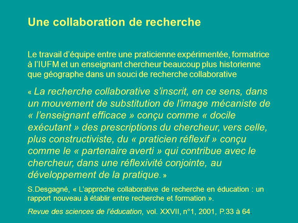 Une collaboration de recherche Le travail déquipe entre une praticienne expérimentée, formatrice à lIUFM et un enseignant chercheur beaucoup plus hist