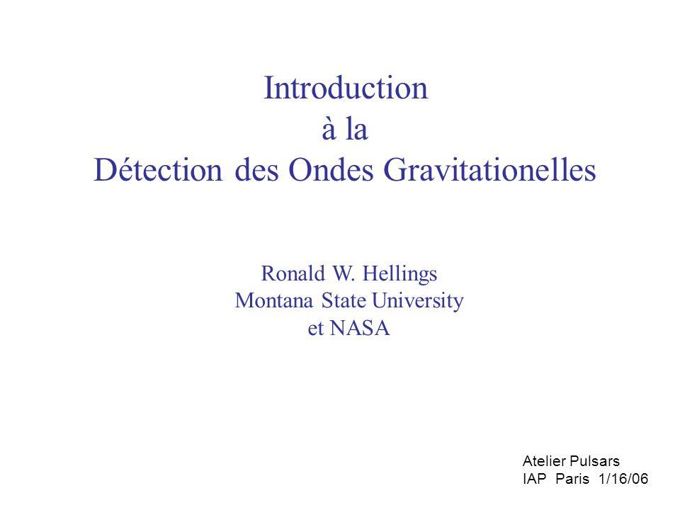 Introduction à la Détection des Ondes Gravitationelles Ronald W. Hellings Montana State University et NASA Atelier Pulsars IAP Paris 1/16/06