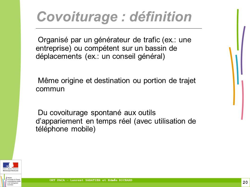 20 ORT PACA – Laurent SABATIER et Edm é e RICHARD Covoiturage : définition Organisé par un générateur de trafic (ex.: une entreprise) ou compétent sur