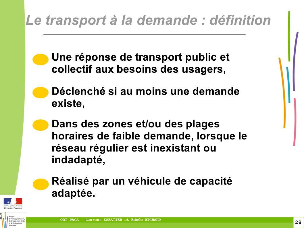 28 ORT PACA – Laurent SABATIER et Edm é e RICHARD 28 Le transport à la demande : définition Une réponse de transport public et collectif aux besoins d