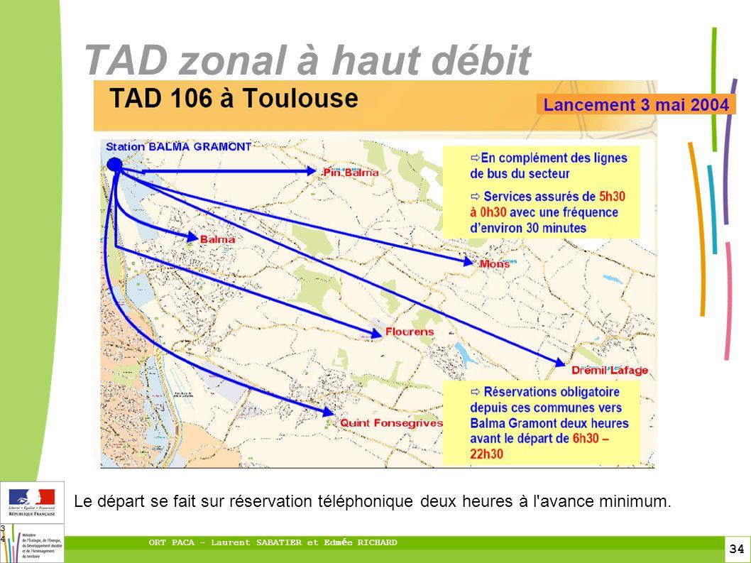 34 ORT PACA – Laurent SABATIER et Edm é e RICHARD 34 TAD zonal à haut débit Le départ se fait sur réservation téléphonique deux heures à l avance minimum.