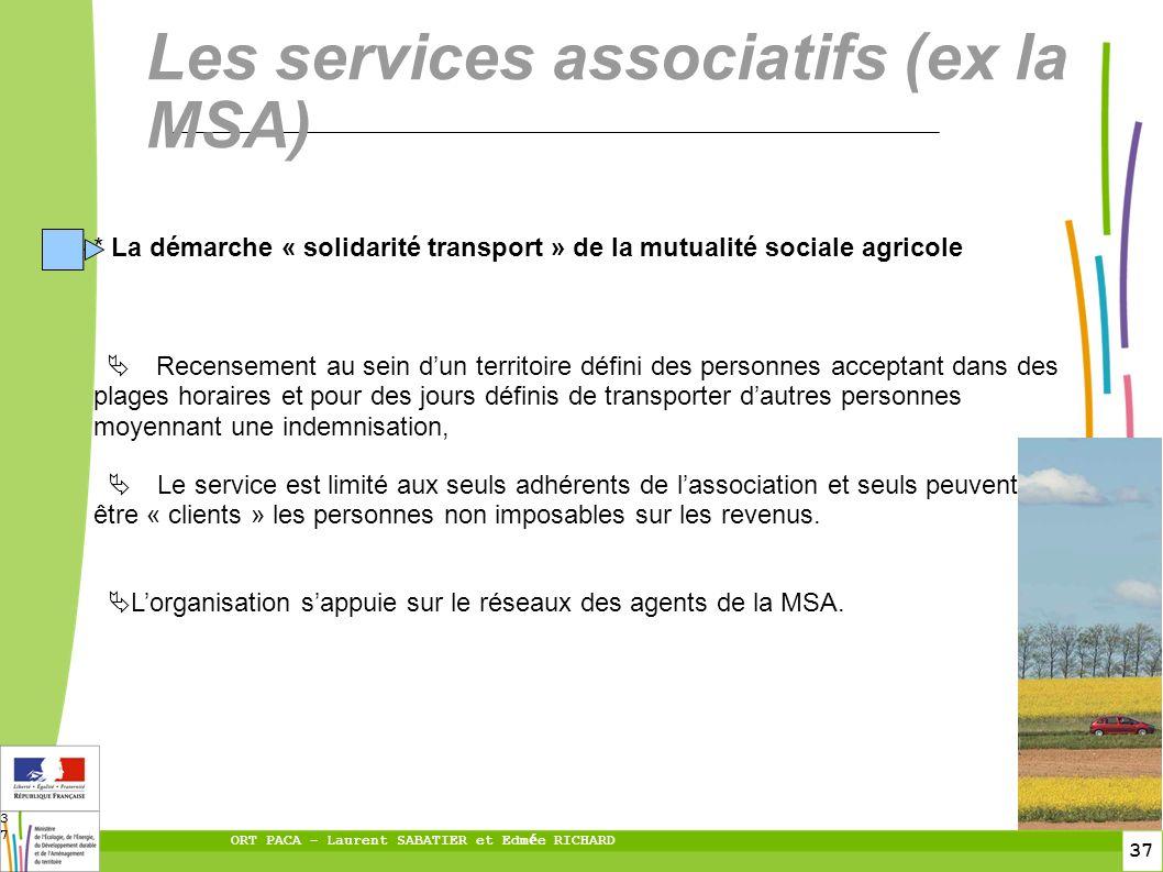 37 ORT PACA – Laurent SABATIER et Edm é e RICHARD 37 Les services associatifs (ex la MSA) * La démarche « solidarité transport » de la mutualité socia