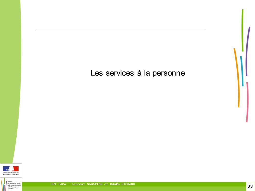38 ORT PACA – Laurent SABATIER et Edm é e RICHARD Les services à la personne