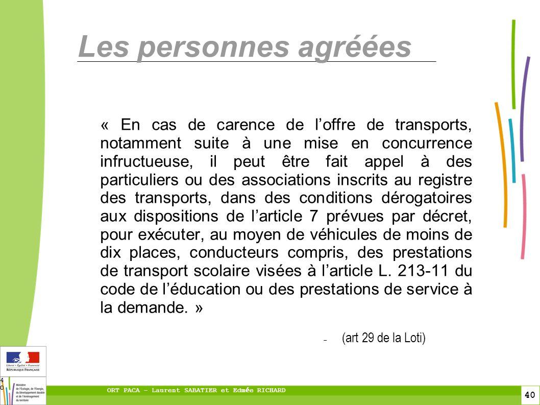 40 ORT PACA – Laurent SABATIER et Edm é e RICHARD 40 Les personnes agréées « En cas de carence de loffre de transports, notamment suite à une mise en