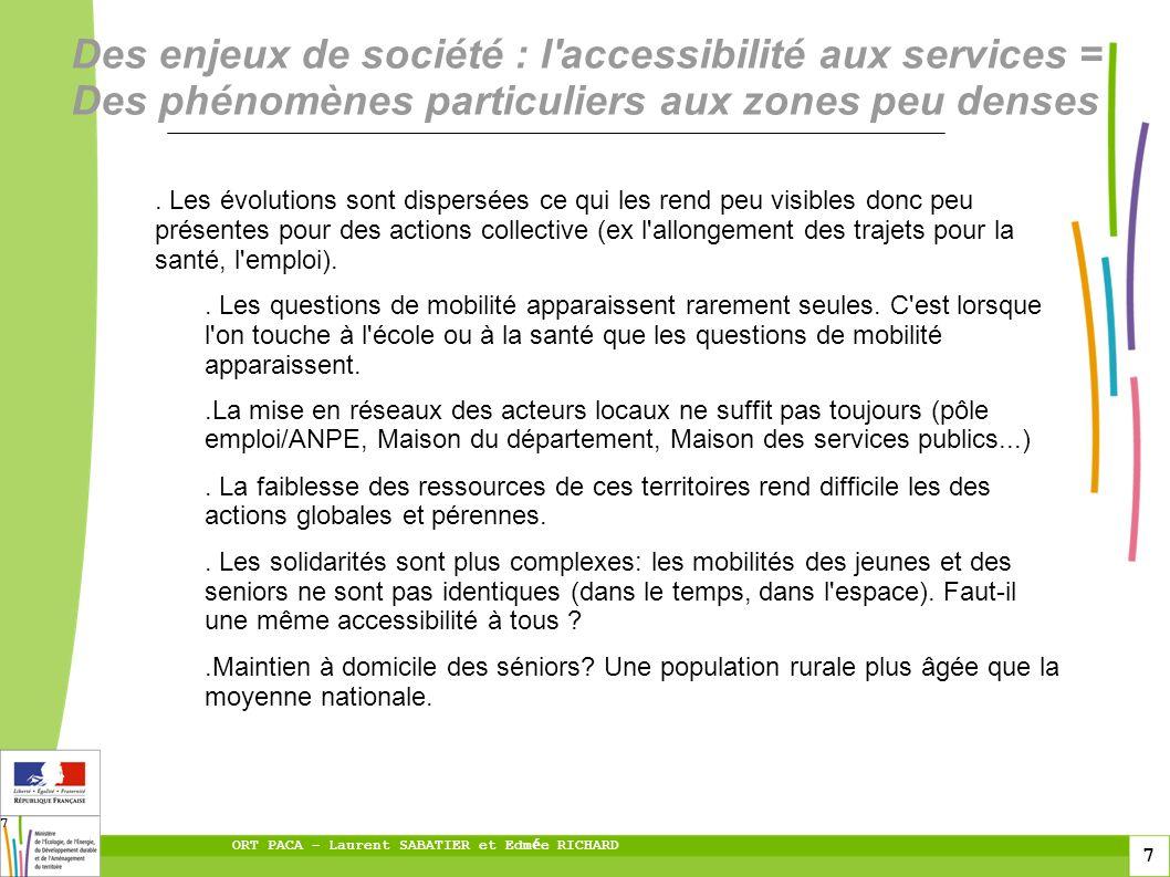 7 ORT PACA – Laurent SABATIER et Edm é e RICHARD 7 Des enjeux de société : l accessibilité aux services = Des phénomènes particuliers aux zones peu denses.