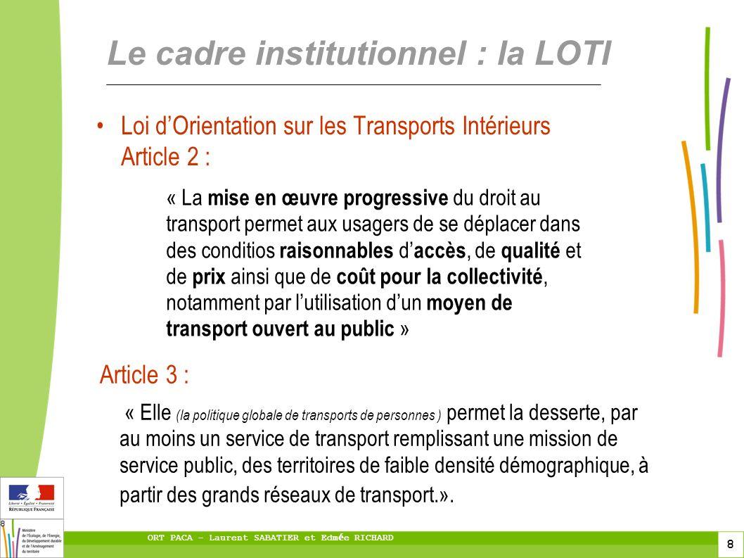 8 ORT PACA – Laurent SABATIER et Edm é e RICHARD 8 Le cadre institutionnel : la LOTI Loi dOrientation sur les Transports Intérieurs Article 2 : « La m