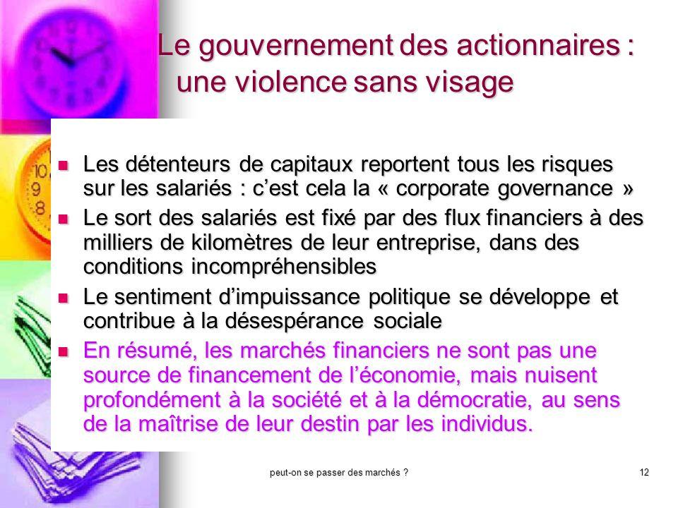 peut-on se passer des marchés ?12 Le gouvernement des actionnaires : une violence sans visage Le gouvernement des actionnaires : une violence sans vis