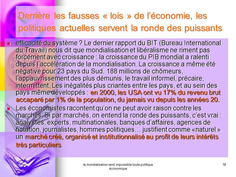 la mondialisation rend impossible toute politique économique 18 Derrière les fausses « lois » de léconomie, les politiques actuelles servent la ronde