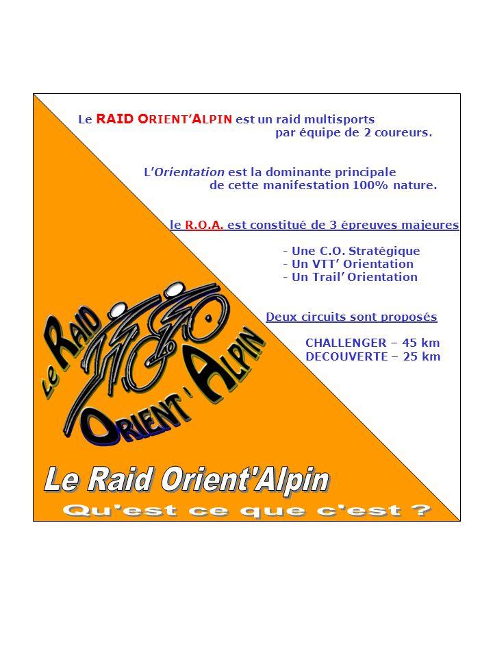 Le RAID O RIENT A LPIN est un raid multisports par équipe de 2 coureurs. LOrientation est la dominante principale de cette manifestation 100% nature.