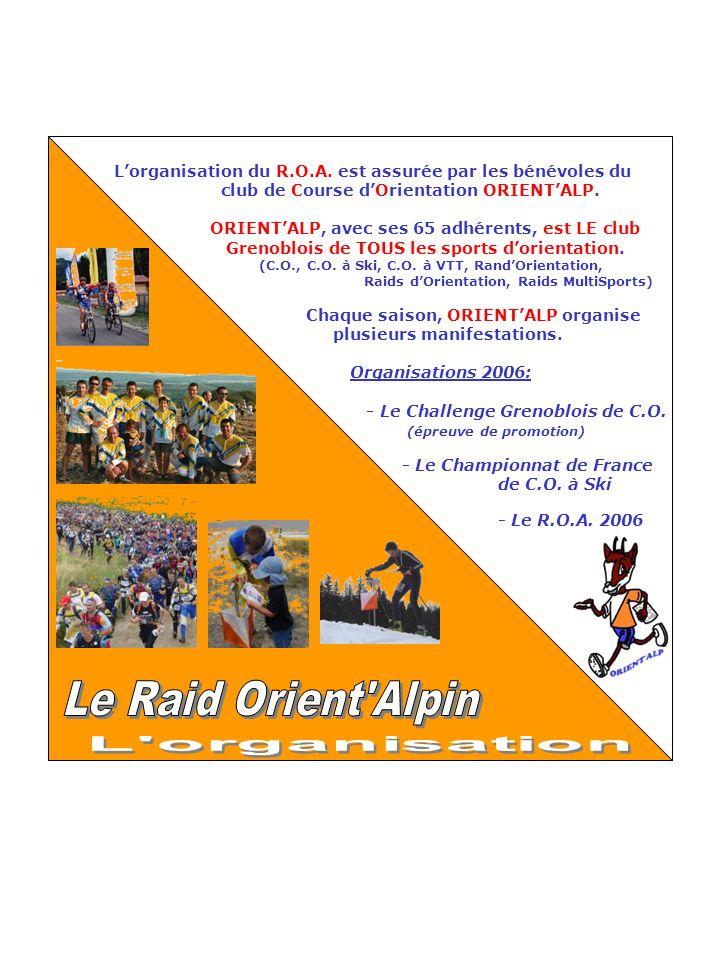 Lorganisation du R.O.A. est assurée par les bénévoles du club de Course dOrientation ORIENTALP. ORIENTALP, avec ses 65 adhérents, est LE club Grenoblo