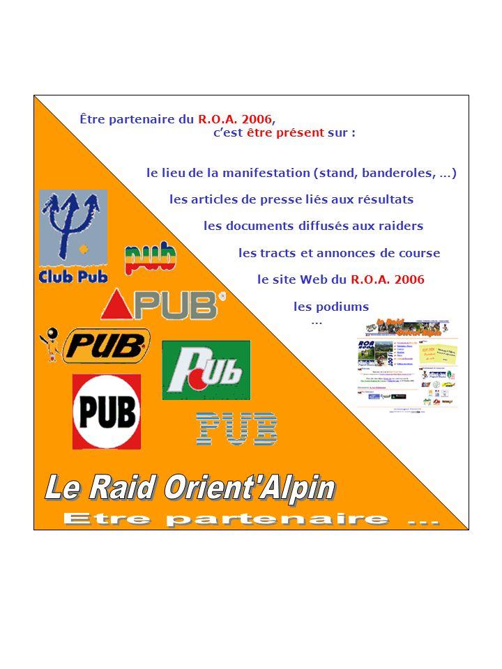 Être partenaire du R.O.A. 2006, cest être présent sur : le lieu de la manifestation (stand, banderoles, …) les articles de presse liés aux résultats l