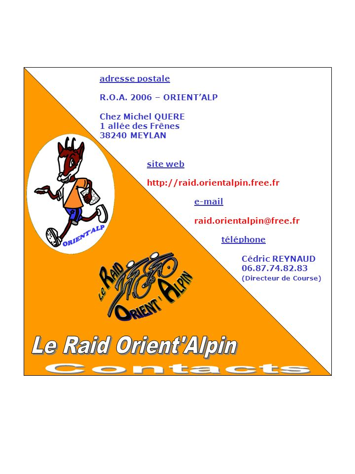 adresse postale R.O.A. 2006 – ORIENTALP Chez Michel QUERE 1 allée des Frênes 38240 MEYLAN site web http://raid.orientalpin.free.fr e-mail raid.orienta