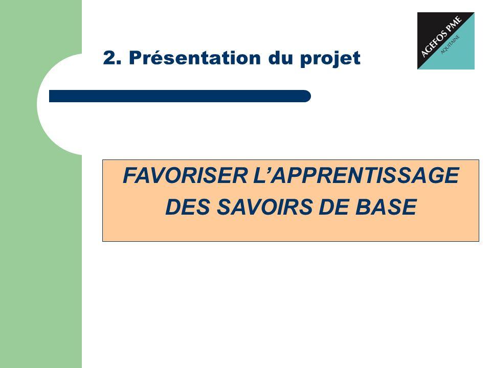 2. Présentation du projet FAVORISER LAPPRENTISSAGE DES SAVOIRS DE BASE