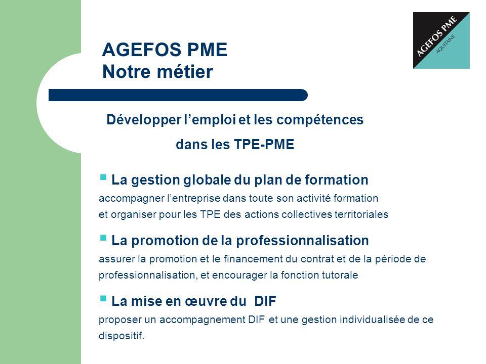 AGEFOS PME Notre métier Développer lemploi et les compétences dans les TPE-PME La gestion globale du plan de formation accompagner lentreprise dans to