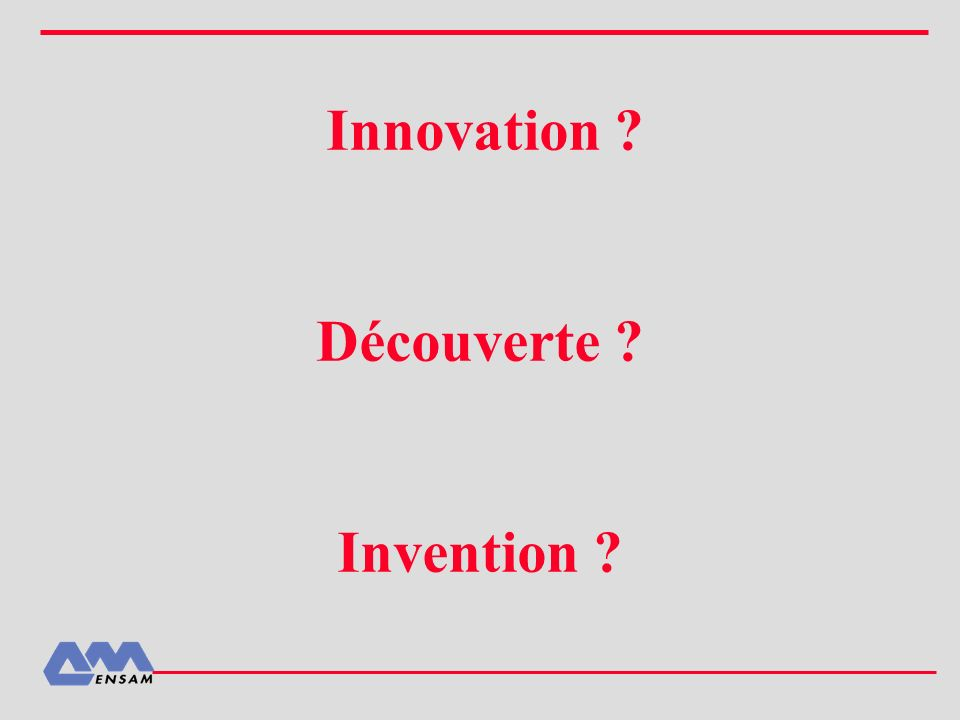 Innovation ? Découverte ? Invention ?